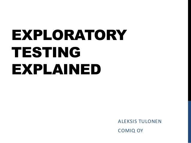 EXPLORATORY TESTING EXPLAINED  ALEKSIS TULONEN COMIQ OY
