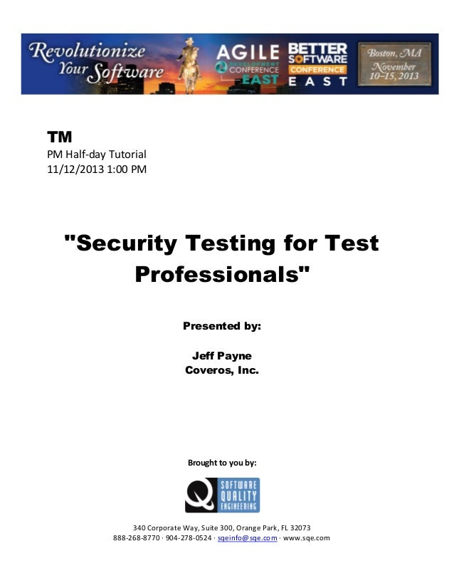 "TM PM Half day Tutorial 11/12/2013 1:00 PM  ""Security Testing for Test Professionals"" Presented by: Jeff Payne Coveros, In..."