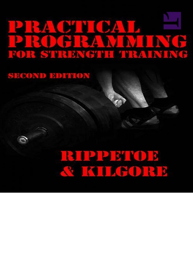 Practical Programming for Strength Training, 2nd Edition Mark Rippetoe & Lon Kilgore with Stef Bradford