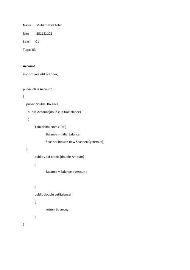 Nama : Muhammad Tohir Nim : 201181102 Seksi :01 Tugas 03 Account import java.util.Scanner; public class Account { public d...