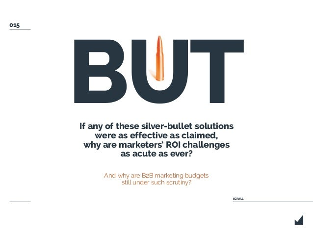 If any of these silver-bullet solutions were as effective as claimed, why are marketers' ROI challenges as acute as ever? ...