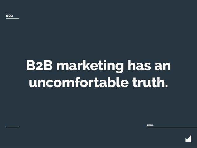 B2B marketing has an uncomfortable truth. SCROLL 002