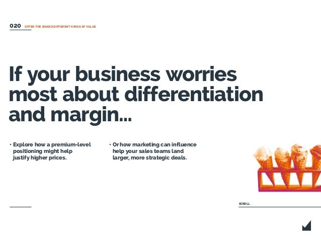 If your business worries most about differentiation and margin… • Explore how a premium-level positioning might help justi...