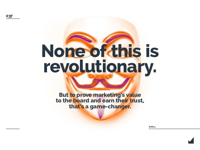 None of this is revolutionary. But to prove marketing's value to the board and earn their trust, that's a game-changer. SC...