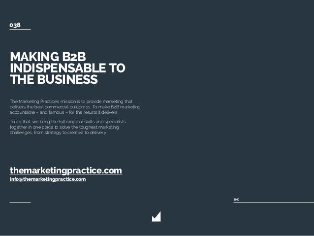 MAKING B2B INDISPENSABLE TO THE BUSINESS The Marketing Practice's mission is to provide marketing that delivers the best c...