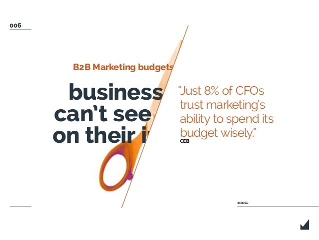 """B2B Marketing budgets get cut because business leaders can't see the return on their investment. """"Just 8% of CFOs trust ma..."""