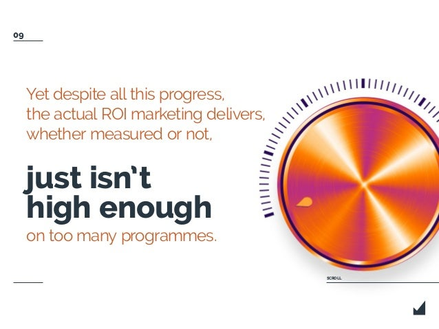 Yet despite all this progress, the actual ROI marketing delivers, whether measured or not, just isn't high enough on too m...