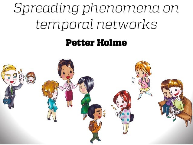 Spreading phenomena on temporal networks Petter Holme