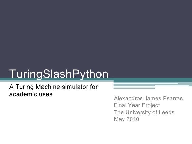 TuringSlashPython  A Turing Machine simulator for academic uses Alexandros James Psarras Final Year Project The University...