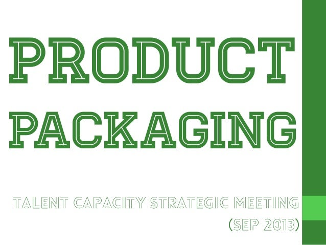 Product  packaging Talent Capacity Strategic Meeting (Sep 2013)