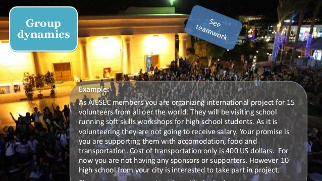 Example: As AIESEC members you are organizing international project for 15 volunteers from all oer the world. They will be...