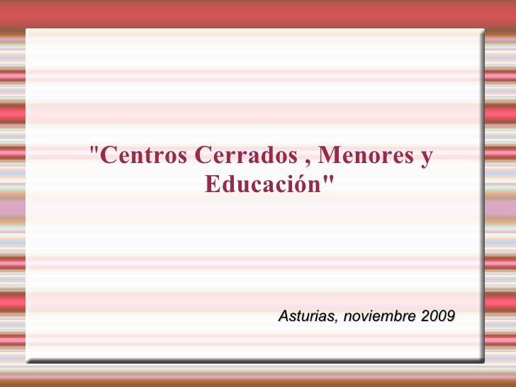 """"""" Centros Cerrados , Menores y Educación"""" Asturias, noviembre 2009"""