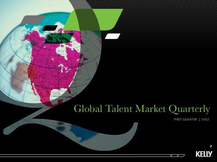 Global Talent Market Quarterly                     FIRST QUARTER   l   2012