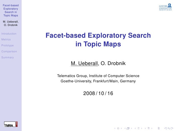 Facet-based  Exploratory   Search in  Topic Maps   M. Ueberall,  O. Drobnik  Introduction  Metrics                 Facet-b...