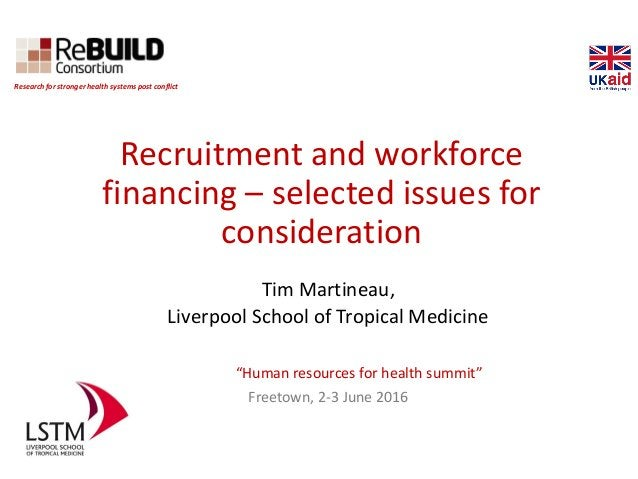Recruitment and workforce financing – selected issues for consideration Tim Martineau, Liverpool School of Tropical Medici...