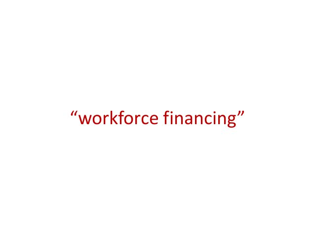 """Considerations for """"workforce financing"""" •Improve negotiation strategies on wage bill •Understand the budget cycle"""