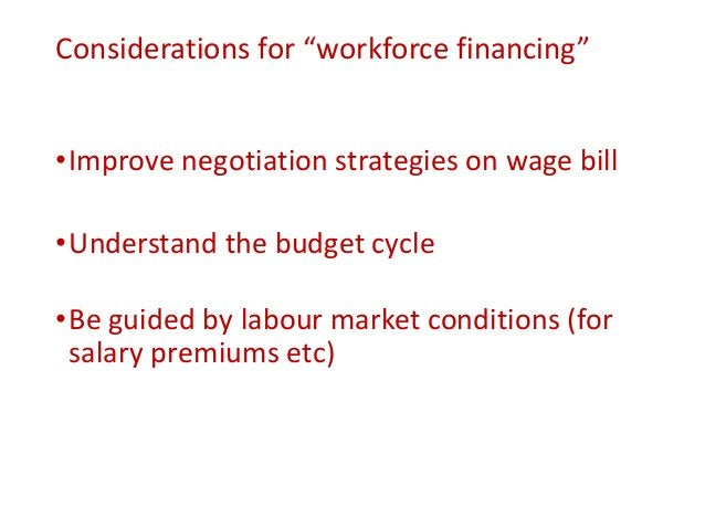 """Considerations for """"workforce financing"""" •Improve negotiation strategies on wage bill •Understand the budget cycle •Be gui..."""