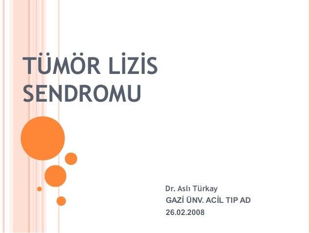 TÜMÖR LİZİSSENDROMU              Dr. Aslı Türkay              GAZİ ÜNV. ACİL TIP AD              26.02.2008