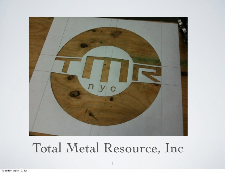 Total Metal Resource, Inc                                     1Tuesday, April 10, 12