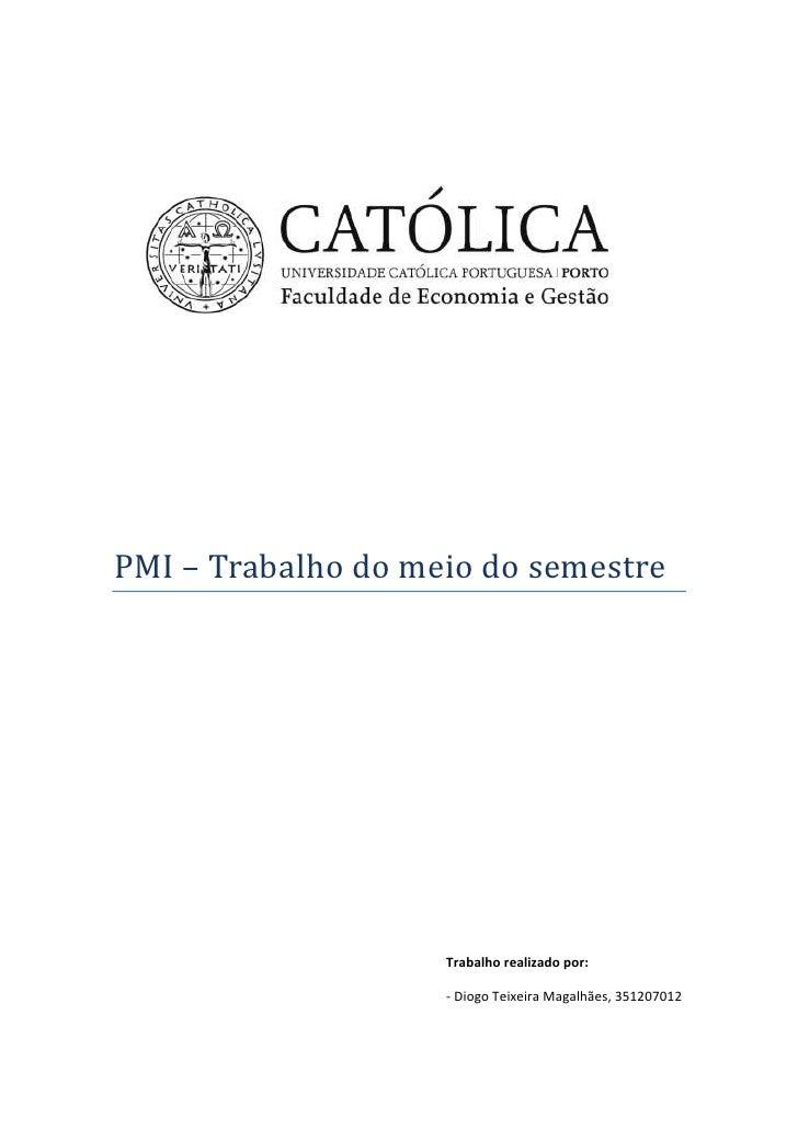 31051576835<br />PMI – Trabalho do meio do semestre<br />Trabalho realizado por:<br />- Diogo Teixeira Magalhães, 35120701...