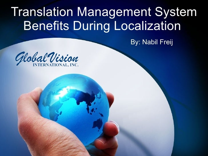 Translation Management System Benefits During Localization    By: Nabil Freij