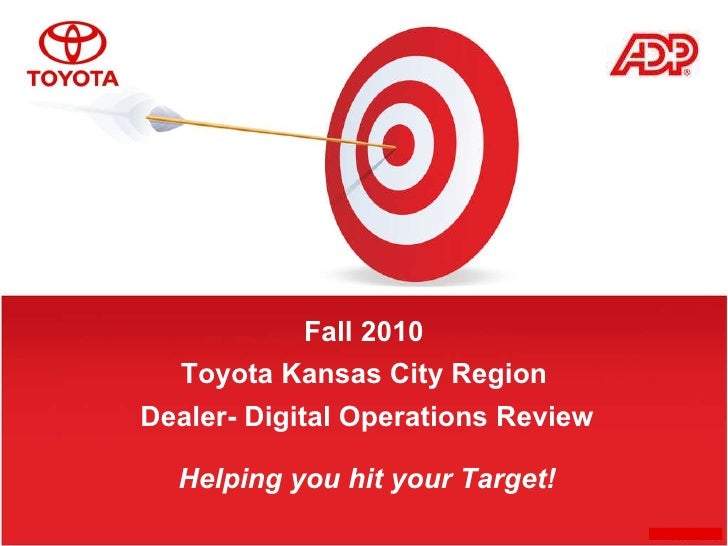 Fall 2010 Dealer- Digital Operations Review Toyota Kansas City Region Helping you hit your Target!