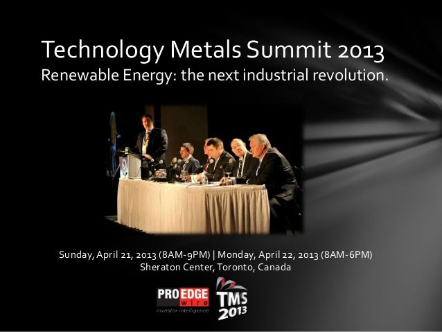 Technology Metals Summit 2013Renewable Energy: the next industrial revolution.Sunday, April 21, 2013 (8AM-9PM) | Monday, A...