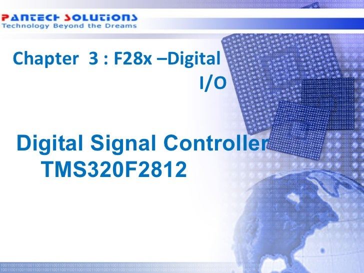 Chapter 3 : F28x –Digital                       I/O  Digital Signal Controller    TMS320F2812Technology beyond the Dreams™...