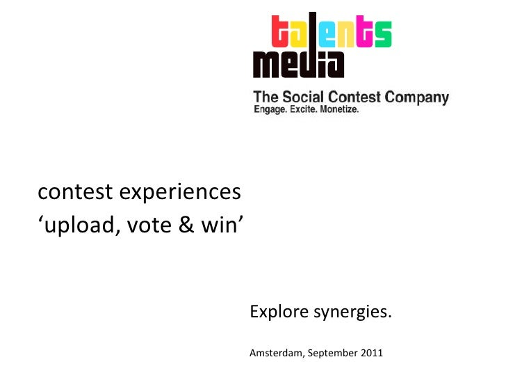 contestexperiences<br />   'upload, vote & win'<br />Exploresynergies.<br />Amsterdam, September 2011<br />