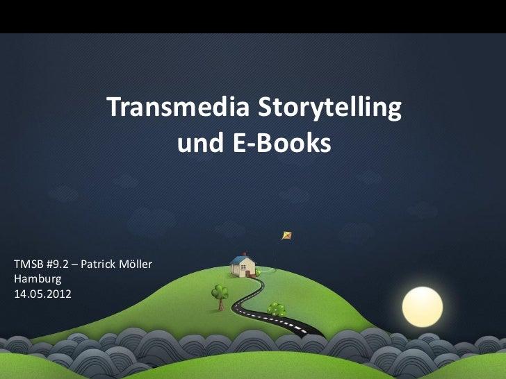 Transmedia Storytelling                      und E-BooksTMSB #9.2 – Patrick MöllerHamburg14.05.2012