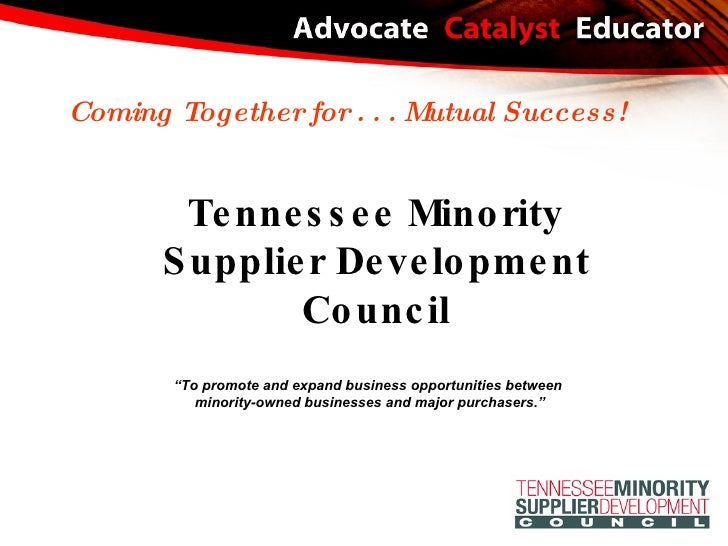 "Tennessee Minority Supplier Development Council Coming Together for . . . Mutual Success! "" To promote and expand business..."