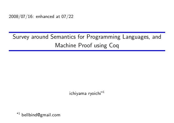 2008/07/16: enhanced at 07/22     Survey around Semantics for Programming Languages, and                 Machine Proof usi...