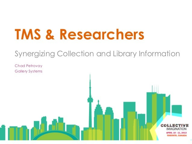 TMS & ResearchersSynergizing Collection and Library InformationChad PetrovayGallery Systems