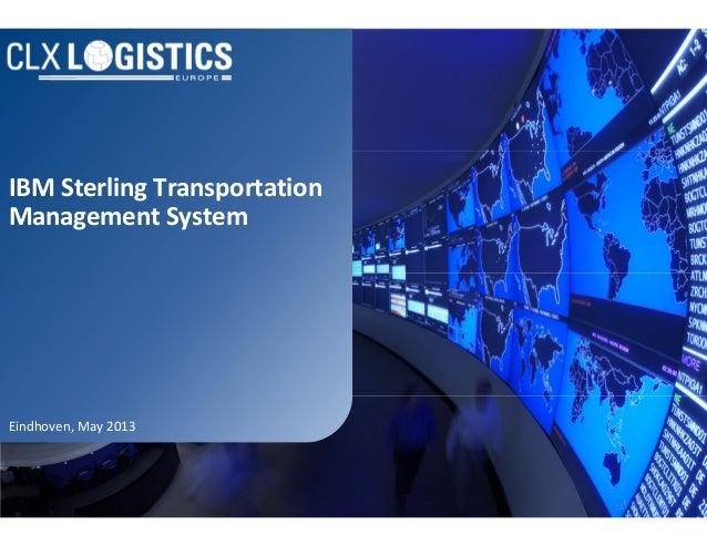 IBM Sterling Transportation Management System Eindhoven, May 2013