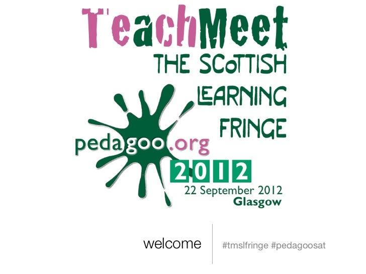 welcome   #tmslfringe #pedagoosat