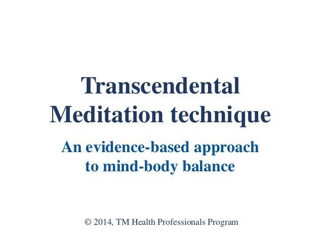 Transcendental Meditation technique An evidence-based approach to mind-body balance © 2014, TM Health Professionals Program