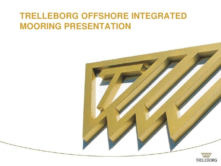 TRELLEBORG OFFSHORE INTEGRATEDMOORING PRESENTATION
