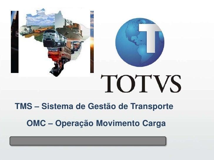 1                                         1     TMS – Sistema de Gestão de Transporte    OMC – Operação Movimento Carga