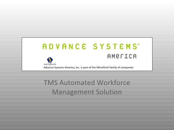 Advance Systems America, Inc. is part of the Mitrefinch family of companiesTMS Automated Workforce  Management Solution