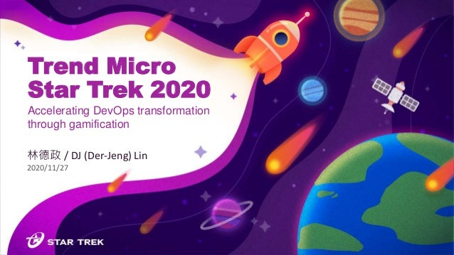 1 Trend Micro Star Trek 2020 林德政 / DJ (Der-Jeng) Lin 2020/11/27 Accelerating DevOps transformation through gamification