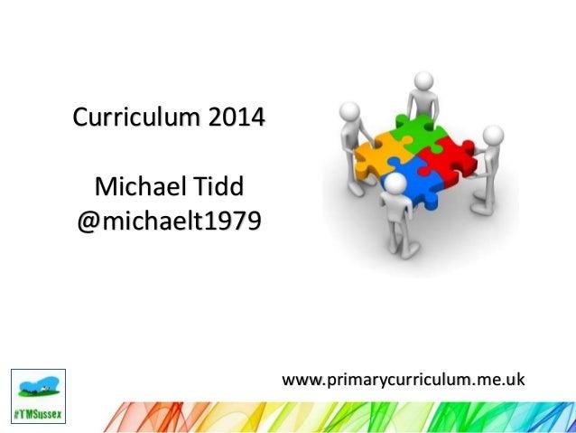 Curriculum 2014 Michael Tidd @michaelt1979  www.primarycurriculum.me.uk