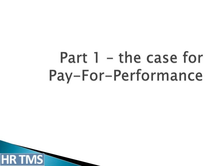 3 1 pay for performance and compensation Keywords: compensation methods, incentive reimbursement, pay for  performance,  pay for performance (p4p) is one of these strategies  to  improve performance experienced by individual group members is weak [3, 36.