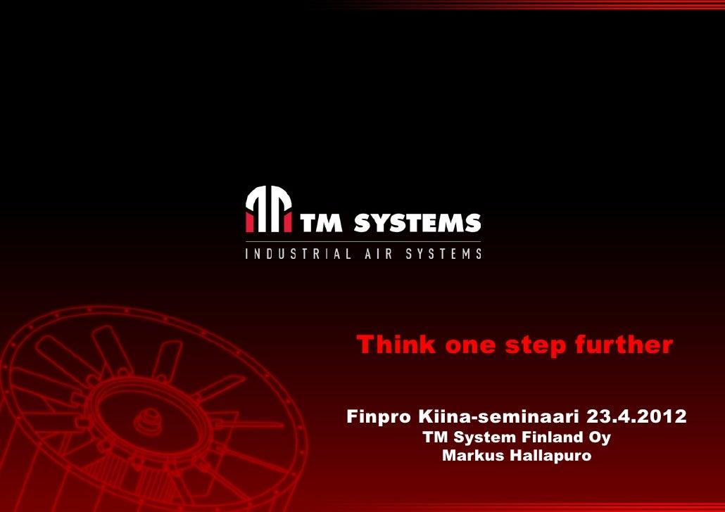 Think one step furtherFinpro Kiina-seminaari 23.4.2012       TM System Finland Oy         Markus Hallapuro