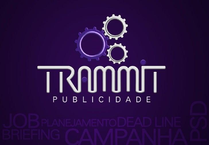 Acompanhe os projetos da agência Trammit Publicidade nas Mídias Sociais: /trammit      /trammitpublicidade       /trammit ...
