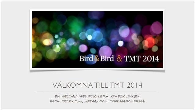 VÄLKOMNA TILL TMT 2014 EN HELDAG MED FOKUS PÅ UTVECKLINGEN  INOM TELEKOM-, MEDIA- OCH IT-BRANSCHERNA