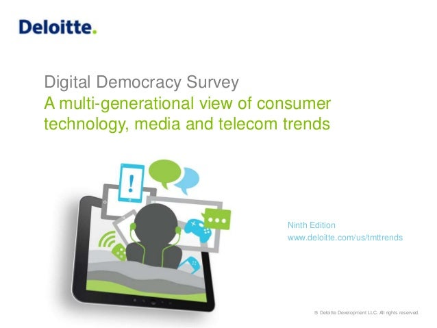 Copyright © 2015 Deloitte Development LLC. All rights reserved. Digital Democracy Survey A multi-generational view of cons...