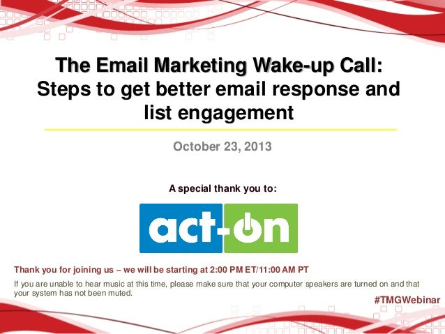 The Email Marketing Wake-up Call: Steps to get better email response and list engagement October 23, 2013  A special thank...