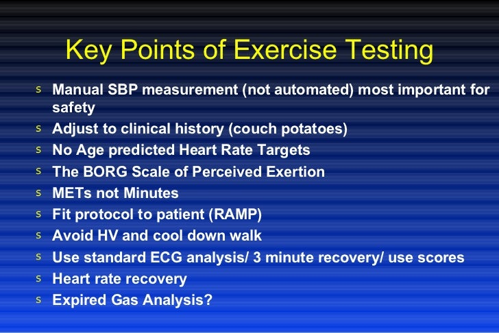 Key Points of Exercise Testing <ul><li>Manual SBP measurement (not automated) most important for safety </li></ul><ul><li>...