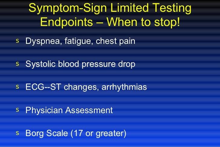 Symptom-Sign Limited Testing Endpoints – When to stop! <ul><li>Dyspnea, fatigue, chest pain </li></ul><ul><li>Systolic blo...