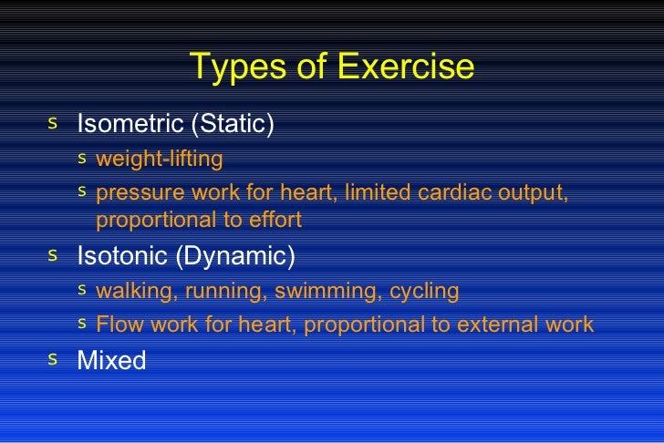 Types of Exercise <ul><li>Isometric (Static) </li></ul><ul><ul><li>weight-lifting </li></ul></ul><ul><ul><li>pressure work...